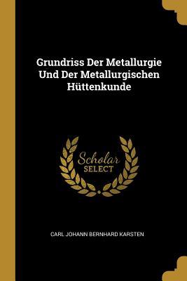 Grundriss Der Metallurgie Und Der Metallurgischen Huttenkunde - Karsten, Carl Johann Bernhard