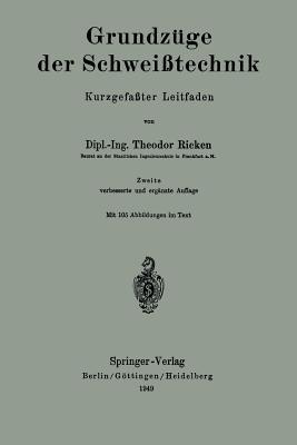 Grundzuge Der Schweisstechnik: Kurzgefasster Leitfaden - Ricken, Theodor