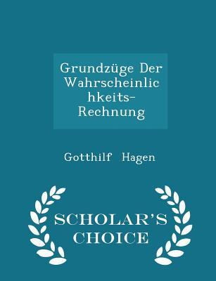 Grundzuge Der Wahrscheinlichkeits-Rechnung - Scholar's Choice Edition - Hagen, Gotthilf