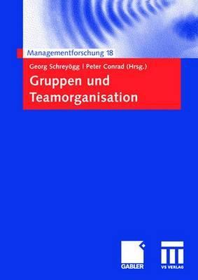 Gruppen Und Teamorganisation - Schreyogg, Georg (Editor), and Conrad, Peter (Editor)