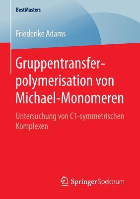 Gruppentransferpolymerisation Von Michael-Monomeren: Untersuchung Von C1-Symmetrischen Komplexen - Adams, Friederike