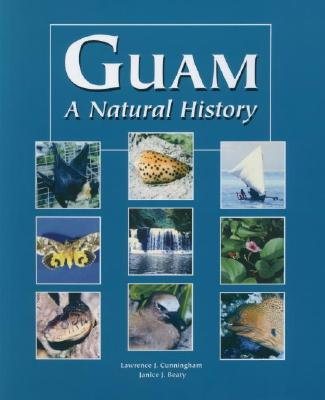 Guam a Natural History - Cunningham, Lawrence, and Beaty, Janice J, Dr., PhD