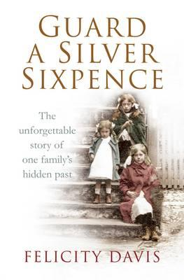 Guard a Silver Sixpence: My Yorkshire Family's Secret - Davis, Felicity