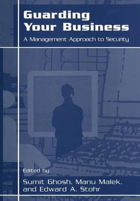 Guarding Your Business: A Management Approach to Security - Malek, Manu (Editor), and Ghosh, Sumit (Editor), and Stohr, Edward A (Editor)