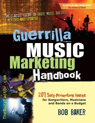 Guerrilla Music Marketing Handbook: 201 Self-Promotion Ideas for Songwriters, Musicians & Bands on a Budget (Revised & Updated) - Baker, Bob