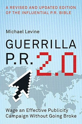 Guerrilla P.R. 2.0: Wage an Effective Publicity Campaign Without Going Broke - Levine, Michael