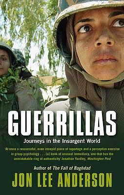 Guerrillas: Journeys in the Insurgent World - Anderson, Jon Lee