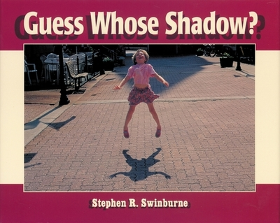 Guess Whose Shadow? - Swinburne, Stephen R