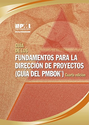 Guia de los Fundamentos Para la Direccion de Proyectos (Guia del PMBOK) - Project Management Institute (Creator)