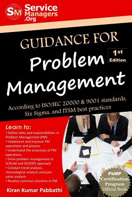 Guidance for Problem Management: According to ISO/Iec 20000 & 9001 Standards, Six SIGMA and Itsm Best Practices - Pabbathi, Kiran Kumar, and Servicemanagers Org (Editor)