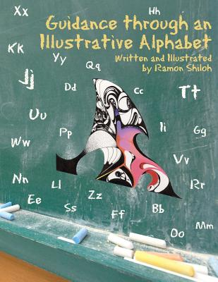 Guidance Through an Illustrative Alphabet: Written and Illustrated by Ramon Shiloh - Shiloh, Ramon