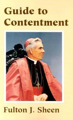Guide to Contentment - Sheen, Fulton J, Reverend, D.D.