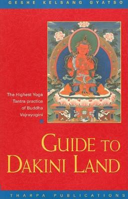 Guide to Dakini Land: A Commentary to the Highest Tantric Practice of Vajrayogini - Gyatso, Geshe Kelsang, Venerable