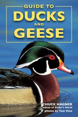 Guide to Ducks and Geese - Hanger, Chuck, and Vezo, Tom (Photographer)