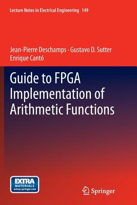 Guide to FPGA Implementation of Arithmetic Functions - DesChamps, Jean-Pierre, and Sutter, Gustavo D, and Canto, Enrique