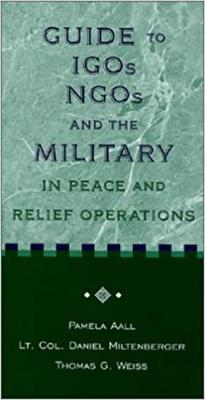 Guide to Igos, Ngos, and the Military in Peace and Relief Operations - Aall, Pamela, and Miltenberger, Daniel, and Weiss, Thomas G