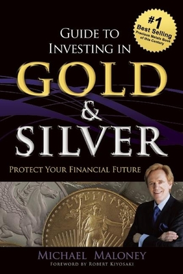 Guide to Investing in Gold & Silver: Protect Your Financial Future - Maloney, Michael