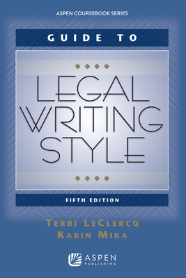 Guide to Legal Writing Style - LeClercq, Terri, and Mika, Karin