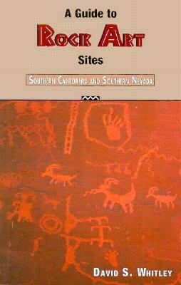 Guide to Rock Art Sites: Southern California and Southern Nevada - Whitley, David S
