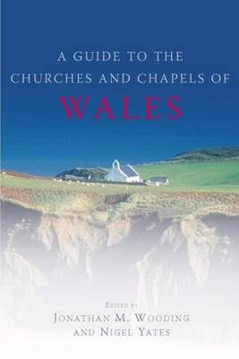 Guide to the Churches and Chapels of Wales - Yates, Nigel (Editor)