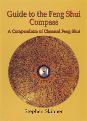 Guide to the Feng Shui Compass: A Compendium of Classical Feng Shui, Including a History of Feng Shui and a Detailed Catalogue of 75 Rings of the Lo P'An - Skinner, Stephen, Dr.