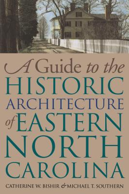 Guide to the Historic Architecture of Eastern North Carolina - Bishir, Catherine W, and Southern, Michael T