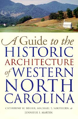 Guide to the Historic Architecture of Western North Carolina - Bishir, Catherine W, and Southern, Michael T, and Martin, Jennifer F
