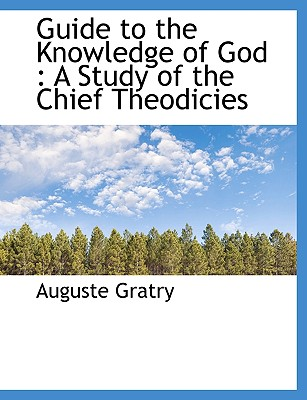 Guide to the Knowledge of God: A Study of the Chief Theodicies - Gratry, Auguste