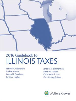 Guidebook to Illinois Taxes 2016 - Cch, Tax Law Editors (Editor), and Wethekam, Marilyn A (Editor), and Marcus, Fred O (Editor)