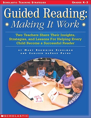 Guided Reading: Making It Work: Two Teachers Share Their Insights, Strategies, and Lessons for Helping Every Child Become a Successful Reader - Payne, Carleen Dacruz, and Schulman, Mary Browning, and Carleen, Payne