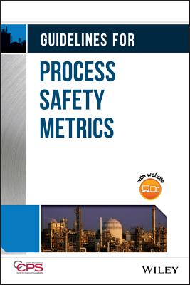 Guidelines for Process Safety Metrics - Center for Chemical Process Safety (CCPS)