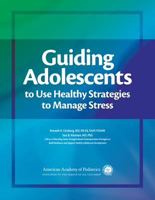 Guiding Adolescents to Use Healthy Strategies to Manage Stress - Ginsburg, Kenneth R (Editor)