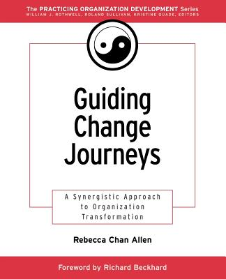 Guiding Change Journeys: A Synergistic Approach to Organization Transformation - Chan Allen, Rebecca