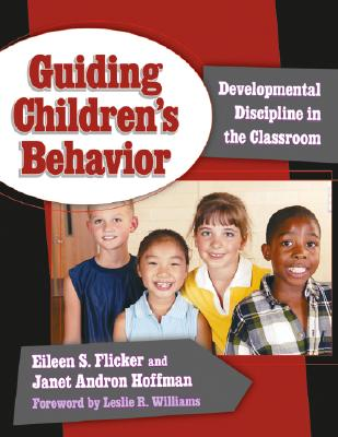 Guiding Children's Behavior: Developmental Discipline in the Classroom - Flicker, Eileen S, and Janet, Andron Hoffman, and Williams, Leslie R (Foreword by)