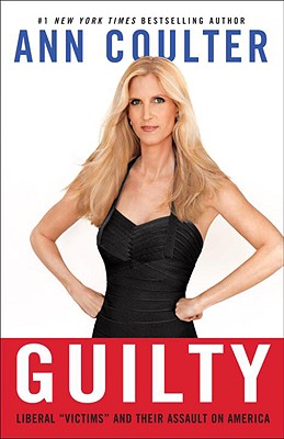 """Guilty: Liberal """"Victims"""" and Their Assault on America - Coulter, Ann"""