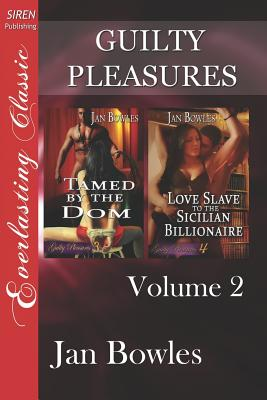 Guilty Pleasures, Volume 2 [Tamed by the Dom: Love Slave to the Sicilian Billionaire] (Siren Publishing Everlasting Classic) - Bowles, Jan