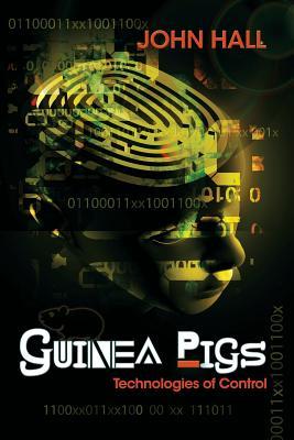 Guinea Pigs: Technologies of Control - Hall, John
