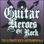 Guitar Heroes of Rock: The Ultimate Rock Instrumentals