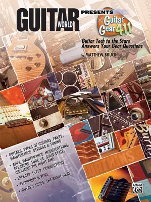 Guitar World Presents Guitar Gear 411: Guitar Tech to the Stars Answers Your Gear Questions - Bruck, Matt
