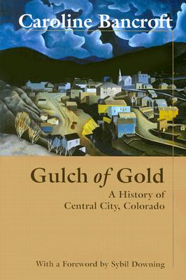 Gulch of Gold - Bancroft, Caroline, and Downing, Sybil (Introduction by)
