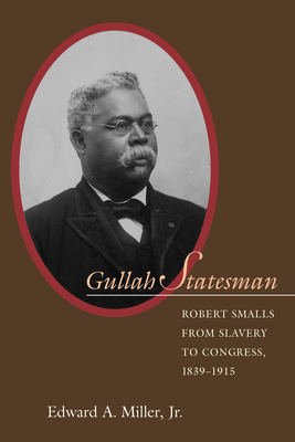 Gullah Statesman: Robert Smalls from Slavery to Congress, 1839-1915 - Miller, G Tyler, and Miller, Jr Edward a