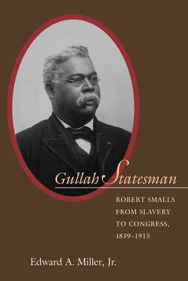 Gullah Statesman: Robert Smalls from Slavery to Congress, 1839-1915 - Miller, G Tyler, and Miller, Jr Edward a