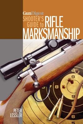 Gun Digest Shooter's Guide to Rifle Marksmanship - Lessler, Peter