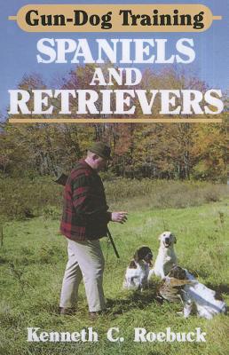 Gun-Dog Training Spaniels and Retrievers - Roebuck, Kenneth C