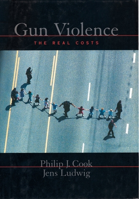 Gun Violence: The Real Costs - Cook, Philip J, and Ludwig, Jens