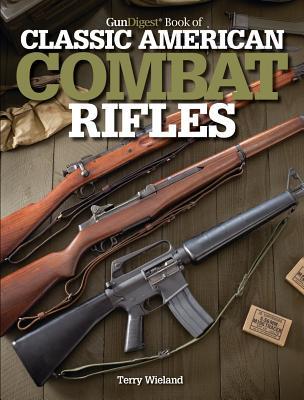 GunDigest Book of Classic American Combat Rifles - Wieland, Terry