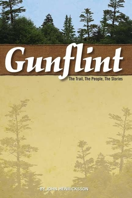 Gunflint: The Trail, the People, the Stories - Henricksson, John