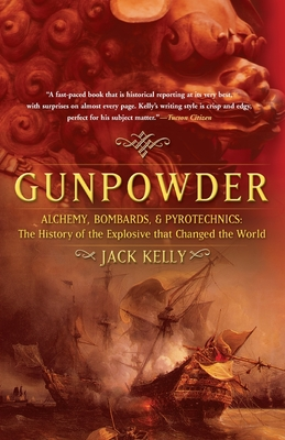Gunpowder: Alchemy, Bombards, and Pyrotechnics: The History of the Explosive That Changed the World - Kelly, Jack, EMT