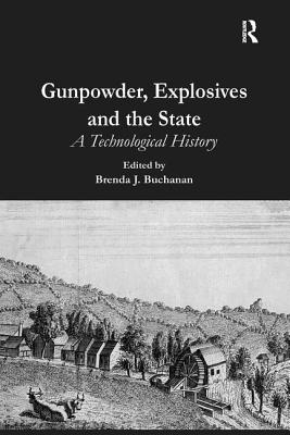 Gunpowder, Explosives and the State: A Technological History - Buchanan, Brenda J (Editor)