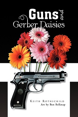 Guns and Gerber Daisies - Rothschild, Keith